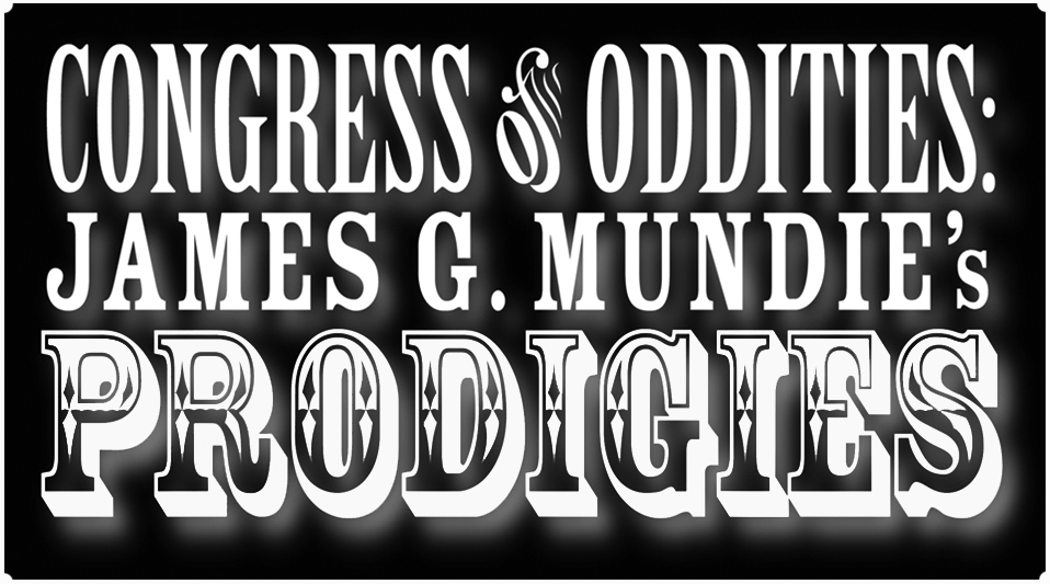 Congress of Oddities: James G. Mundie's Prodigies